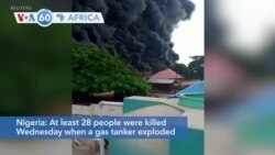 VOA60 Afrikaa - At least 28 people were killed when a gas tanker exploded and started a fire in Nigeria