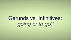 Everyday Grammar: Gerunds vs. Infinitives