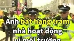 Hàng trăm nhà hoạt động vì môi trường bị cảnh sát Anh bắt giữ