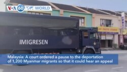 VOA60 World - Malaysia: A court ordered a pause to the deportation of 1,200 Myanmar migrants