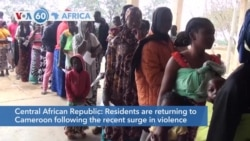 VOA60 Africa - Central Africans are returning to Cameroon following the recent surge in violence