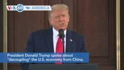 "VOA60 Ameerikaa - President Donald Trump spoke about ""decoupling"" the U.S. economy from China"
