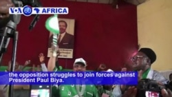 VOA60 Africa - Cameroon: Opposition struggles to join forces against President Paul Biya