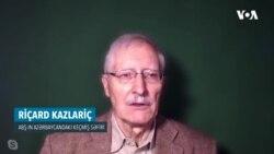 """Riçard Kazlariç: """"İlk addım olaraq dərhal atəşkəs təmin olunmalıdır"""""""
