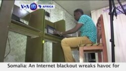 VOA60 Africa - An Internet blackout wreaks havoc for some two million Somalis in the diaspora