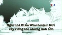 Ngôi nhà Bí ẩn Winchester: Nơi xây riêng cho những linh hồn