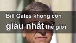 Bill Gates không còn giàu nhất thế giới