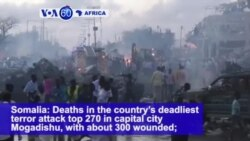 VOA60 Africa - Somalia: Deaths in the country's deadliest terror attack tops 270 in capital city Mogadishu