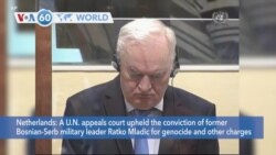 VOA60 Addunyaa - UN court rejects former Bosnian Serb military chief Ratko Mladic's appeal of his 2017 conviction for genocide