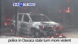 VOA60 World - Mexico: Clashes between teachers and police in Oaxaca state turn more violent, leaving 6 dead
