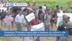 VOA60 Afrikaa - Protesters in Anglophone Cameroon marched after a massacre of six school children by gunmen