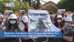 VOA60 World - Myanmar: A protester died 10 days after being shot in the head at an anti-coup protest