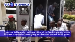 VOA60 Africa - A Rwandan military tribunal charged 25 men accused of belonging to a banned armed rebel group
