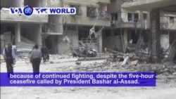 VOA60 World PM - More Fighting in Syria Despite Russia-Announced 'Humanitarian Pause'