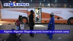 VOA60 Africa- Algeria: Nigerian illegal migrants travel to a transit camp in Tamanrasset before being deported back to Niger.