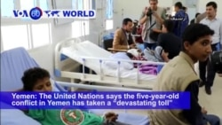 "VOA60 World PM - UN says the five-year-old conflict in Yemen has taken a ""devastating toll"" on the country's children"