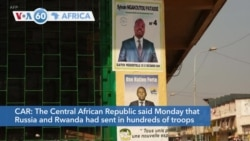 VOA60 Africa - CAR says Russia and Rwanda sent in troops after an alleged coup bid