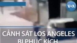 Cảnh sát Los Angeles bị phục kích, TT Trump phẫn nộ