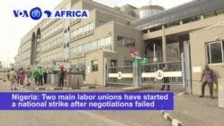 VOA60 Africa - Nigeria: Two main labor unions have started a national strike