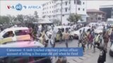 VOA60 Afrikaa - Cameroon: A mob lynched a military police officer accused of killing a five-year-old girl