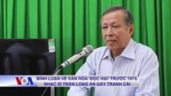 Bình luận về văn hóa 'độc hại' trước 1975, nhạc sĩ Trần Long Ẩn gây tranh cãi