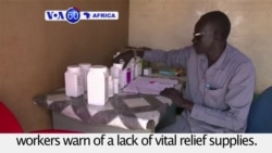 VOA60 Africa - South Sudan: Aid workers warn of a lack of vital relief supplies