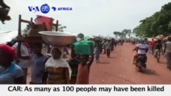 VOA60 Africa - CAR: As many as 100 people may have been killed in a day of clashes between rival factions
