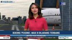 "Laporan VOA untuk Metro TV: Boeing 'Pusing"", Max 8 Dilarang Terbang"