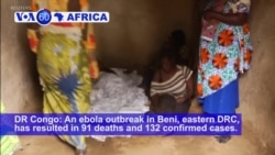 VOA60 Africa - An ebola outbreak in Beni, eastern DRC, has resulted in 91 deaths and 132 confirmed cases.