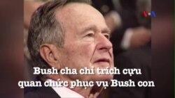 Bush cha chỉ trích cựu quan chức phục vụ Bush con