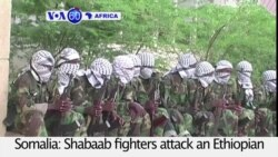 VOA60 Africa - Somalia: Al Shabaab fighters attack an Ethiopian army base leaving at least 60 soldiers dead
