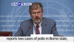 VOA60 Africa - Nigeria: WHO reports two cases of polio in Borno state