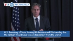 VOA60 America- U.S. Secretary of State Antony Blinken warned Wednesday that the Taliban would have to earn legitimacy from the world