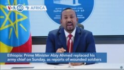 VOA60 Afrikaa - Prime Minister Abiy Ahmed replaced his army chief as the conflict intensified in the Tigray region