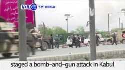 VOA60 World PM - Taliban Assault in Kabul Kills 30, Wounds More Than 300