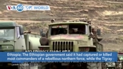 VOA60 World - The Ethiopian government said it had captured or killed most commanders of a rebellious northern force