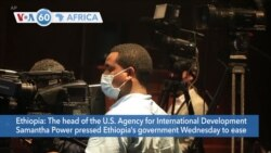 VOA60 Africa- USAID chief Samantha Power pressed Ethiopia's government Wednesday to ease a blockade of humanitarian aid toTigray