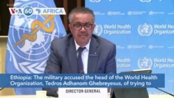 VOA60 Afrikaa - Ethiopian military accuses WHO chief of helping Tigray region