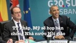Tổng thống Pháp, Mỹ sẽ họp bàn chống Nhà nước Hồi giáo