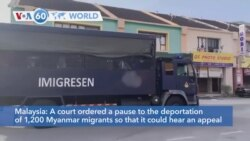 VOA60 Addunyaa - Malaysia: A court ordered a pause to the deportation of 1,200 Myanmar migrants