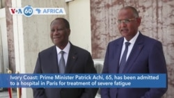 VOA60 Africa - Ivory Coast Prime Minister Patrick Achi admitted to a hospital in Paris