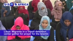 VOA60 Africa - Libya: Migrants in a Tripoli detention center gather for prayer for the Islamic holiday Eid al-Fitr