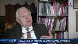 """Turan: """"Türkiye Irak İle İşbirliği Yapmak Mecburiyetinde"""""""