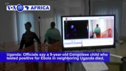 VOA60 Africa - Uganda: Traveling Girl from Congo Dies of Ebola