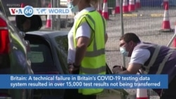 VOA60 Addunyaa - A failure in Britain's COVID-19 testing data system has affected over 15,000 test results
