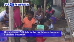 VOA60 Africa - Mozambique: Officials in the north have declared a cholera outbreak