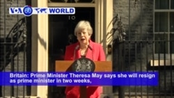 VOA60 World PM - Theresa May Quits