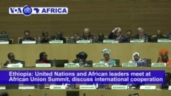 VOA60 Africa - Ethiopia: United Nations and African leaders meet at African Union Summit