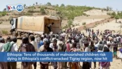 VOA60 Afrikaa - UN: Tens of thousands of malnourished children risk dying in Ethiopia's Tigray region