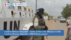 VOA60 Africa- nits of the UN Mission in the Central African Republic (MINUSCA) patrol in the capital Bangui